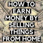 how to earn money by selling things from home