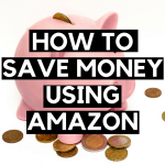 HOW TO SAVE MONEY USING AMAZON