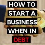 HOW TO START A BUSINESS WHEN YOU ARE IN DEBT