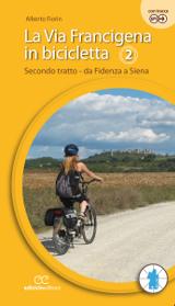 Alberto Fiorin – La Via Francigena in bicicletta. Secondo tratto - da Fidenza e Siena, Ediciclo 2016