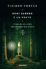 Tiziano Fratus, Ogni albero è un poeta, Mondadori 2015