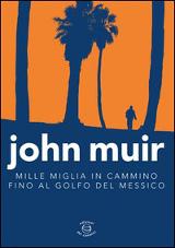 John Muir – Mille miglia in cammino fino al Golfo del Messico, Edizioni dei Cammini 2015