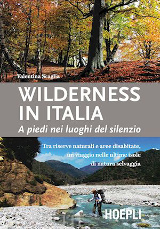 Valentina Scaglia – Wilderness in Italia. A piedi nei luoghi del silenzio, Hoepli 2016