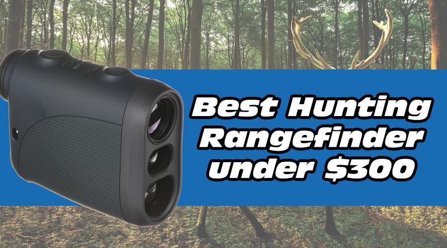 Best Hunting Rangefinder [UNDER $300] Top Rated Laser