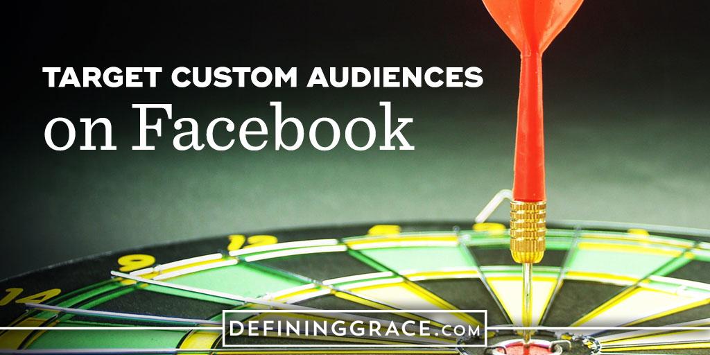 Target Custom Audiences on Facebook
