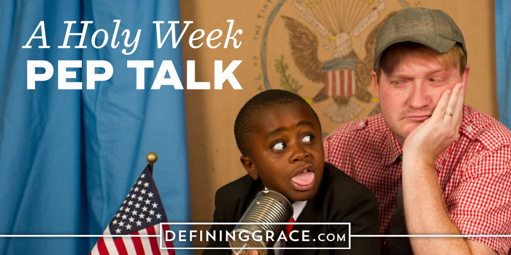 A Holy Week Pep Talk