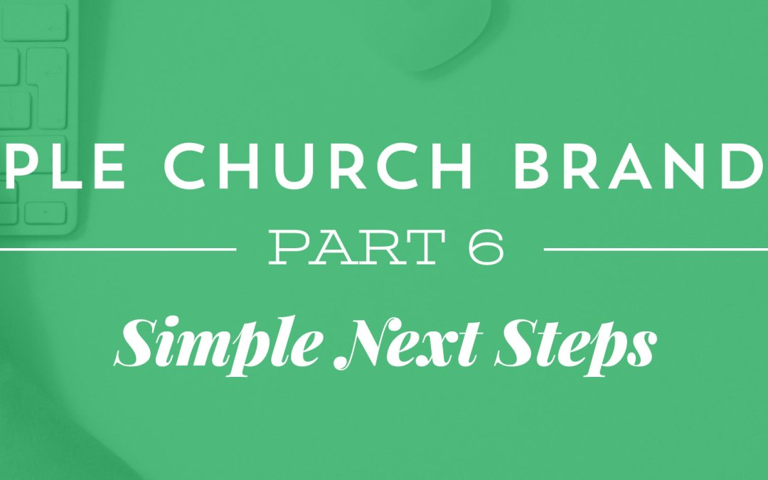 Simple Church Branding, Part 6: Simple Next Steps