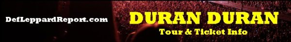DefLeppardReport Tour Dates Info Tickets - Duran Duran