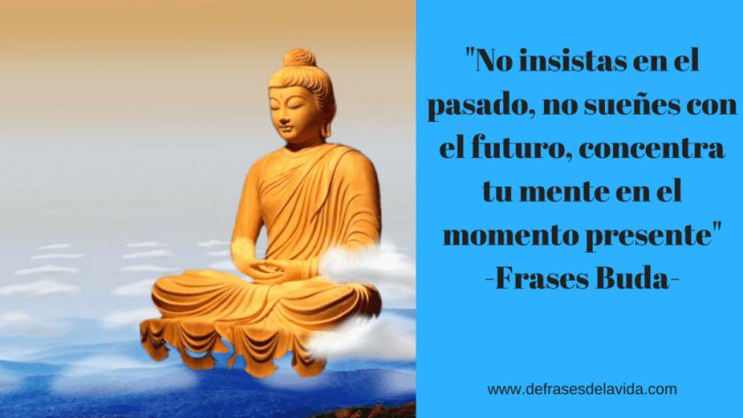 No insistas en el pasado no sueñes con el futuro concentra tu mente en el momento presente  Frases Buda  1024x576 - Frases Buda