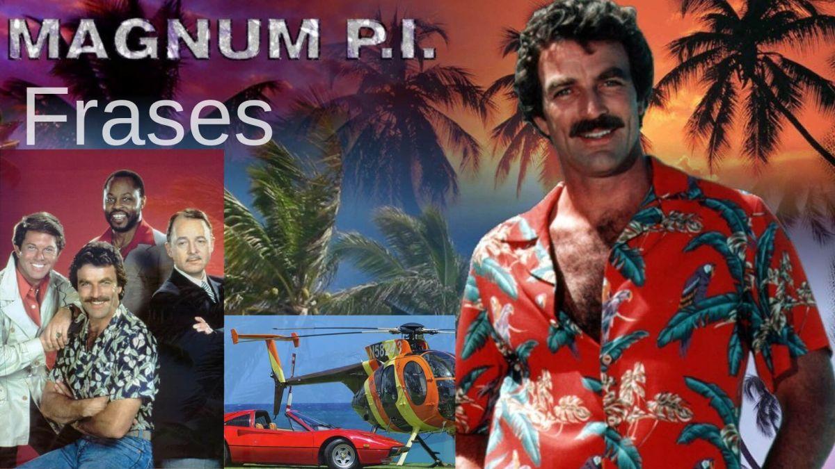 Magnum PI Frases