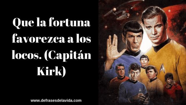 Que la fortuna favorezca a los locos. Capitán Kirk 640x360 - Frases de Star Trek