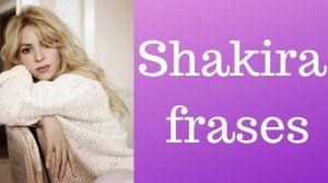 Shakira frases - Palabras cortas de la vida