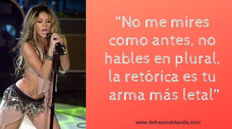Shakira no me mires como antes - Frases de Shakira