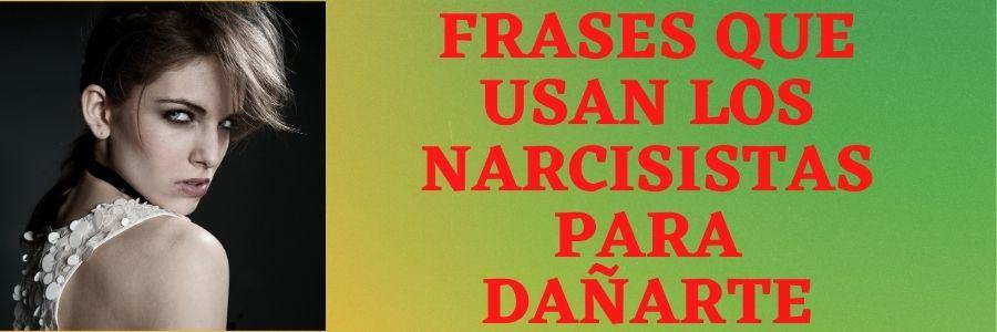frases que usan los narcisistas para dañarte