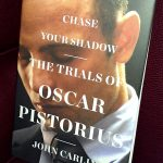"""Chase Your Shadow; the trials of Oscar Pistorius"""