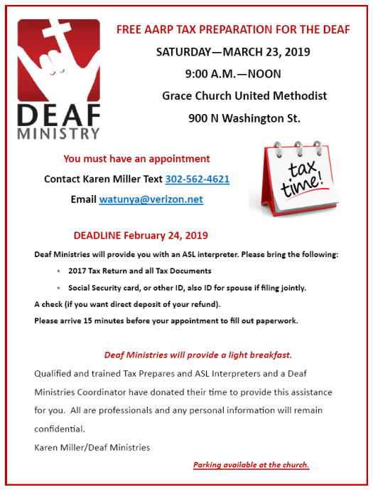 FREE AARP TAX PREPARATION FOR THE DEAF SATURDAY—MARCH 23, 2019 9:00 A.M.—NOON Grace Church United Methodist 900 N Washington St. You must have an appointment Contact Karen Miller Text 302-562-4621 Email watunya@verizon.net