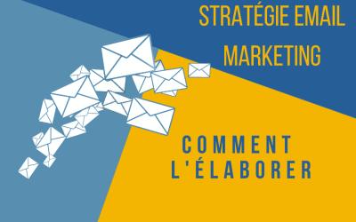 Stratégie email marketing : comment l'élaborer ?