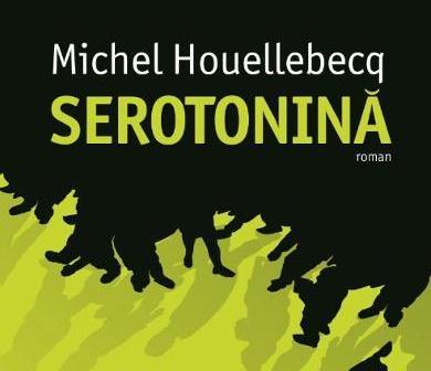 Serotoninăde Michel Houellebecq, Editura Humanitas