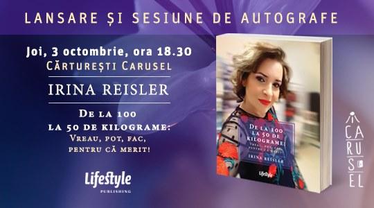 Lansarea cărțiiDe la 100 la 50 de kilograme: Vreau, pot, fac, pentru că merit!de Irina Reisler, Editura Lifestyle Publishing
