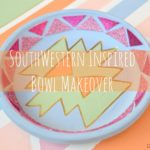 SouthWestern Inspired Bowl Makeover