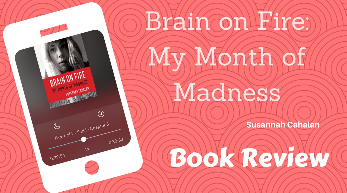 Brain on Fire My Month of Madness Susannah Cahalan