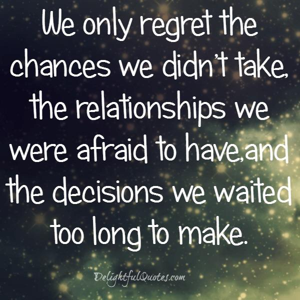 I Had I Things Dont I Chance I Didnt Wen Do Have I Regret Done Things Regret