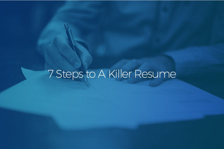 7 Steps to A Killer Resume
