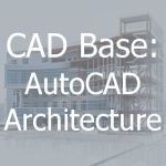 CAD Base: AutoCAD Architecture