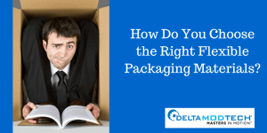 How Do You Choose the Right Flexible Packaging Materials?