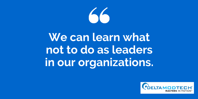 We can learn what not to do as leaders in our organizations.