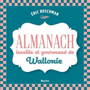 Almanach insolite et gourmand de Wallonie - Années wallonnes…