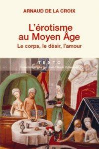 Lérotisme au Moyen Âge – Le corps le désir lamour 199x300 - « L'érotisme pourrait être l'art de bien cuisiner ses amours. » (Sony Labou Tansi)