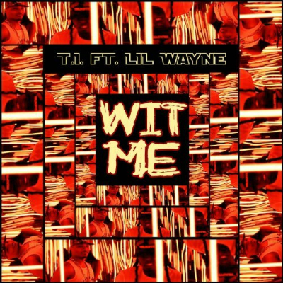 TI_Lil_Wayne_Wit_Me_Single_Cover_Demagaga