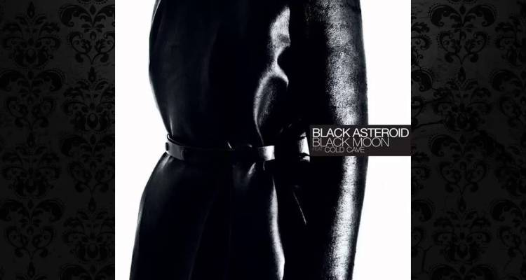 Black Asteroid feat Cold Cave - Black Moon