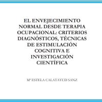 EL ENVEJECIMIENTO NORMAL DESDE TO: CRITERIOS DIAGNOSTICOS, TÉCNICAS DE ESTIMULACIÓN COGNITIVA E INVESTIGACIÓN CIENTÍFICA.