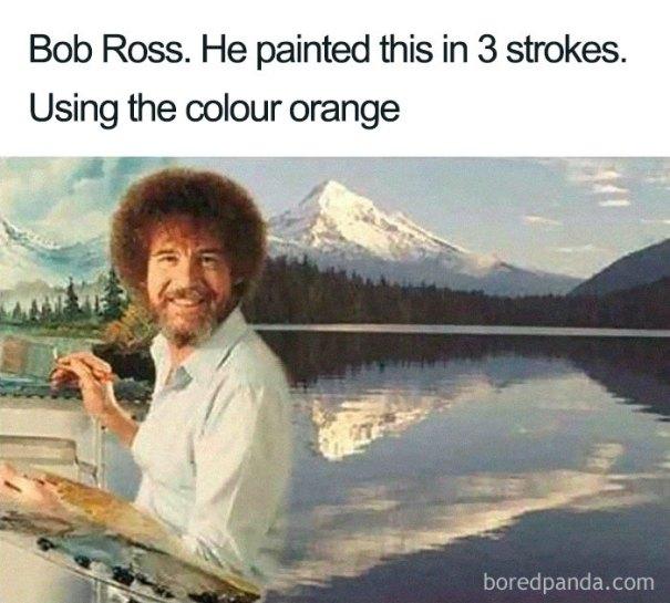 5be3fb406ca78-meme_2_lines_700-5be2b6dfa99eb__700 25+ Bob Ross Memes That Show He Truly Was The Best Art Random
