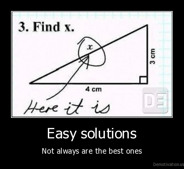 Easy solutions - Not always are the best ones
