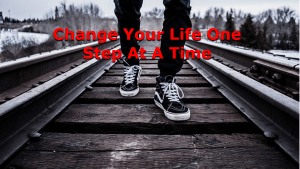 How To Change Your Life One Step At A Time