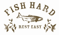 Fish Hard Rest Easy