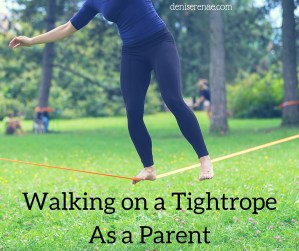 Walking on a Tightrope as a Parent