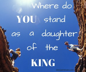 Where Do You Stand as a Daughter of the King?