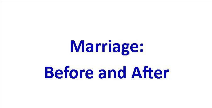Marriage: Before and After