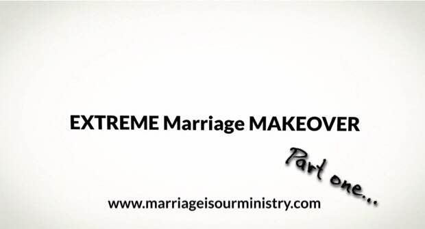 Extreme Marriage Makeover Part One – Forgiveness