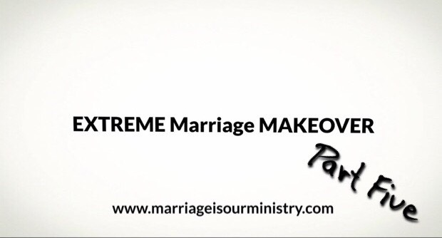 Extreme Marriage Makeover Part Five – YOUR PAST