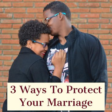 3 Ways To Protect Your Marriage