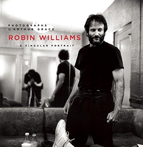 """Robin Williams, a Singular Portrait,"" by Arthur Grace (Counterpoint Press, August 2016)"