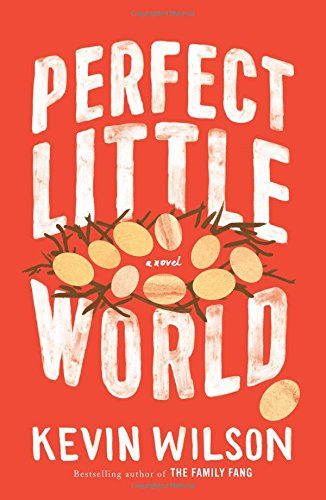 Perfect Little World by Kevin Wilson