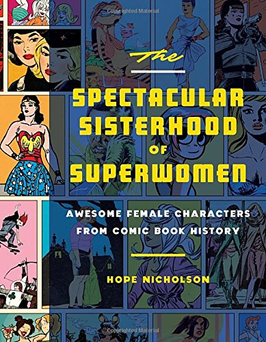 The Spectacular Sisterhood of Superwomen by Hope Nicholson, Quirk Books (May 2, 2017)