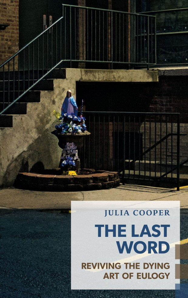 """The Last Word: Reviving the Dying Art of Eulogy"" by Julia Cooper"