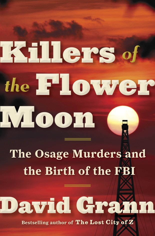 """Killers of the Flower Moon: The Osage Murders and the Birth of the FBI"" by David Grann"